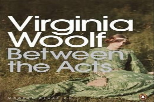 amazing books Between The Acts By Virginia Woolf