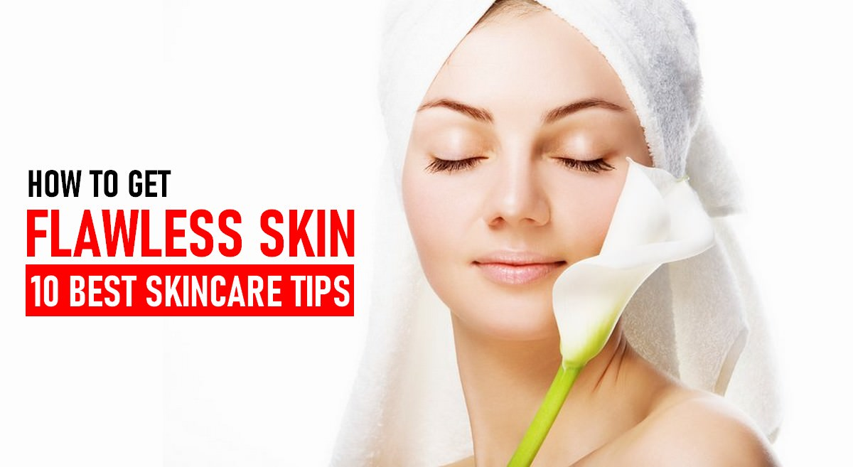 How To Get Flawless Skin: 10 best skincare tips